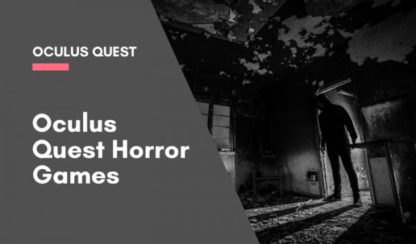 5 Oculus Quest Horror Games for 2020