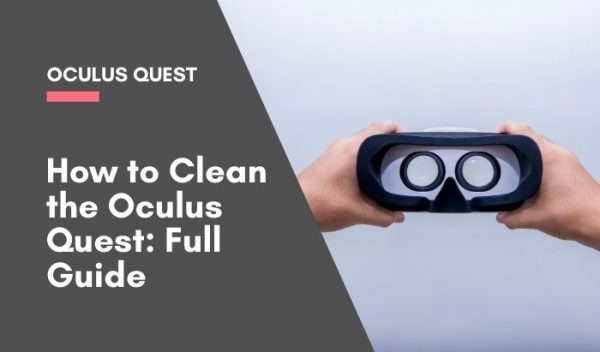 How to Clean the Oculus Quest_ Full Guide