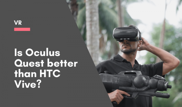 Is Oculus Quest better than HTC Vive_