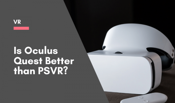 Is Oculus Quest better than PSVR_