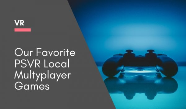 Our Favorite PSVR Local Multyplayer Games