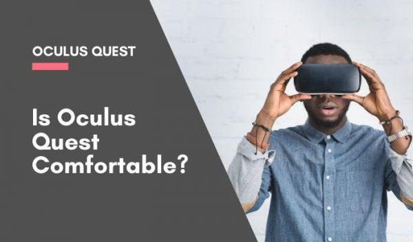 is oculus quest comfortable